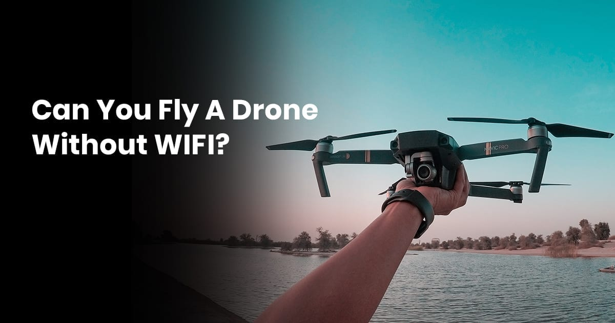 Can You Fly A Drone Without WIFI?