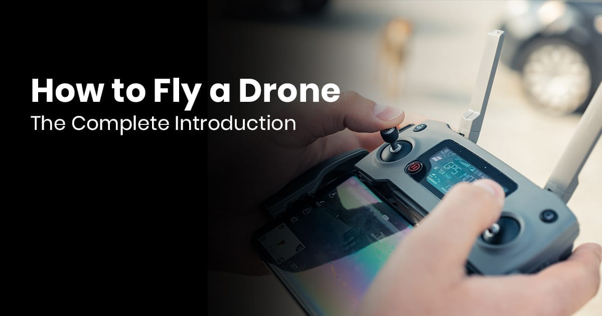 How To Fly A Drone: The Complete Intro